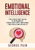 Emotional Intelligence: A Practical Guide to Improving Your EQ through better Interpersonal Connections, Self Awareness, Emotional Control and