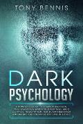 Dark Psychology: A Powerful Guide to Learn Persuasion, Psychological Warfare, Deception, Mind Control, Negotiation, NLP, Human Behavior