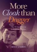 More Cloak Than Dagger: One Woman's Career in Secret Intelligence