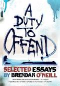 A Duty to Offend: Selected Essays by Brendan O'Neill