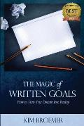 The Magic of Written Goals: How to Turn Your Dreams Into Realty