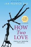 How Two Love: Making Your Relationship Work and Last