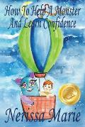 How to Help a Monster and Learn Confidence (Bedtime story about a Boy and his Monster Learning Self Confidence, Picture Books, Preschool Books, Kids A