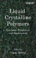 Liquid Crystalline Polymers: Synthesis, Properties and Applications