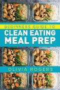 Meal Prep: Beginners Guide to Clean Eating Meal Prep - Includes Recipes to Give You Over 50 Days of Prepared Meals!