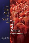 The Art of War Plus The Art of Politics: Strategy for Campaigns