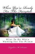 When You're Ready For The Fairytale: What To Do While Waiting For The Prince