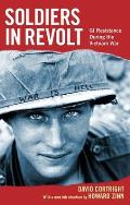 Soldiers in Revolt: GI Resistance During the Vietnam War