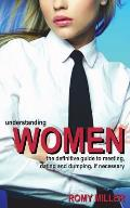 Understanding Women The Definitive Guide to Meeting Dating & Dumping If Necessary