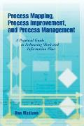 Process Mapping Process Improvement & Process Management A Practical Guide to Enhancing Work & Information Flow