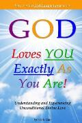 God Loves You Exactly as You Are!: Understanding & Experiencing Unconditional Divine Love