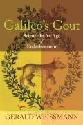Galileos Gout Science in an Age of Endarkenment
