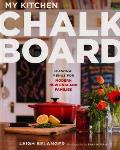 My Kitchen Chalkboard: Seasonal Menus for Modern New England Families