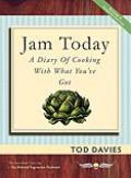 Jam Today: A Diary of Cooking With What You've Got (Revised and Updated)