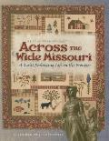 Across the Wide Missouri Quilting Reflecting Life on the Frontier