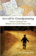 Invisible Grandparenting: Leave a Legacy of Love Whether You Can Be There or Not