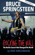 Rocking the Wall: Bruce Springsteen: The Berlin Concert That Changed the World