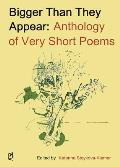 Bigger Than They Appear Anthology of Very Short Poems