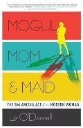 Mogul Mom & Maid The Balancing Act Of The Modern Woman