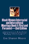 Black Women Interracial and Intercultural Marriage Book 1: First and Foremost 2nd Edition: Conversations on Black Women Making Commonsense Choices, Ma