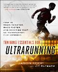 Training Essentials for Ultrarunning How to Train Smarter Race Faster & Maximize Your Ultramarathon Performance