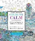 Color Me Calm 100 Coloring Templates for Meditation & Relaxation