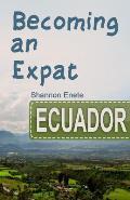 Becoming an Expat Ecuador: 2nd Edition