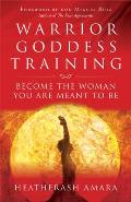 Warrior Goddess Training Become the Woman You Are Meant to Be