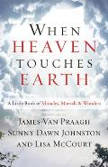 When Heaven Touches Earth A Little Book of Miracles Marvels & Wonders