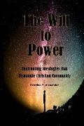 The Will to Power: Confronting the Ideologies That Dismantle Christian Community