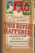 This Never Happened: The Mystery Behind the Death of Christy Mathewson: The Mystery Behind the Death of Christy Mathewson