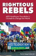 Righteous Rebels AIDS Healthcare Foundations Crusade to Change the World