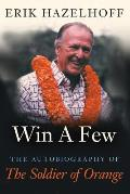Win a Few: The Autobiography of the Soldier of Orange