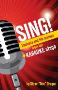 Sing!: Business and Life Lessons from the Karaoke Stage