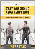 Stuff You Should Know about Stuff A Serious Guide to Trivial Matters