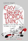 Cenote Sally's Easy, Breezy Tropical Living: Hundreds of Tips That Will Save You Thousands of Dollars
