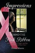 Impressions Behind the Pink Ribbon: Writing Through the Laughter and Tears with My Metastatic Breast Cancer