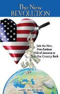 The New Revolution: Join the New, Non-Partisan Will of America to Take Our Country Back
