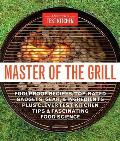 Master of the Grill Recipes Techniques Tools & Ingredients That Guarantee Success When You Cook Outdoors