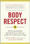 Body Respect What Conventional Health Books Get Wrong Leave Out & Just Plain Fail to Understand