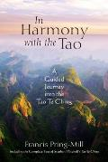 In Harmony with the Tao A Guided Journey into the Tao Te Ching