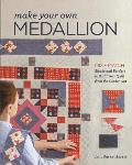 Make Your Own Medallion Mix + Match Blocks & Borders to Build Your Quilt from the Center Out