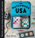 Patchwork USA 24 Projects for the Perfect Sewing Getaway Daytrips Weekend Retreats & Long Summer Vacations
