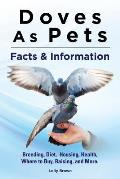 Doves As Pets: Breeding, Diet, Housing, Health, Where to Buy, Raising, and More. Facts & Information