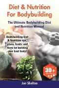Diet & Nutrition For Bodybuilding: Bodybuilding Diet & Nutrition tips, plans, foods, and more for building your best body! The Ultimate Bodybuilding D