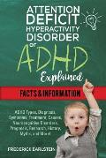 Attention Deficit Hyperactivity Disorder or ADHD Explained: ADHD Types, Diagnosis, Symptoms, Treatment, Causes, Neurocognitive Disorders, Prognosis, R