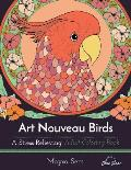 Art Nouveau Birds: A Stress Relieving Adult Coloring Book