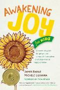 Awakening Joy for Kids: A Hands-On Guide for Grown-Ups to Nourish Themselves and Raise Mindful, Happy Children