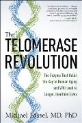Telomerase Revolution What the Latest Science Reveals about the Nature of Aging & the Potential for Dramatic Life Extension