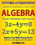 Systems of Equations: Substitution, Simultaneous, Cramer's Rule: Algebra Practice Workbook with Answers